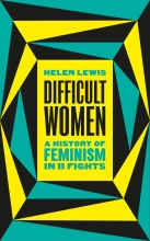 An image of Helen Lewis' Difficult women: A History of Feminism in 11 Fights
